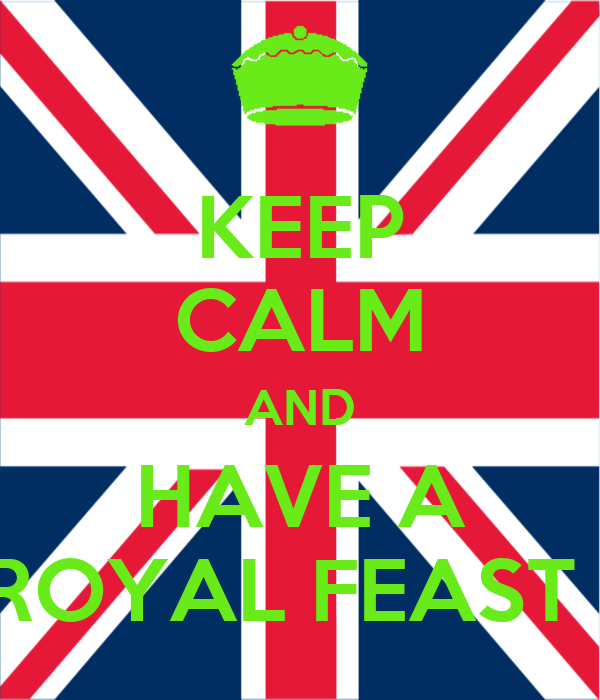 KEEP CALM AND HAVE A ROYAL FEAST !