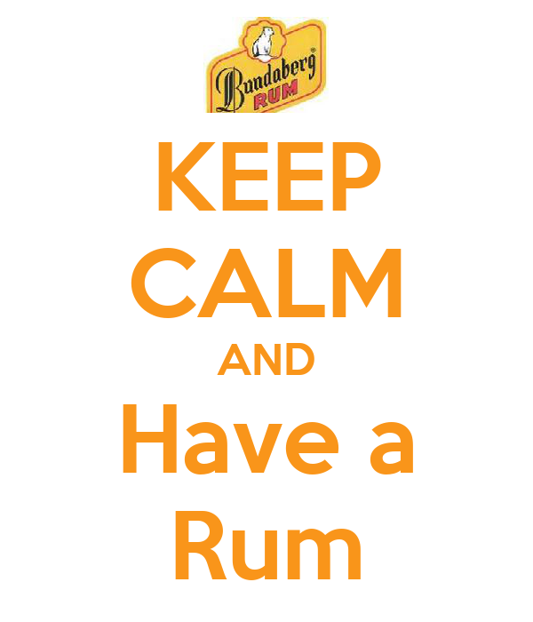KEEP CALM AND Have a Rum