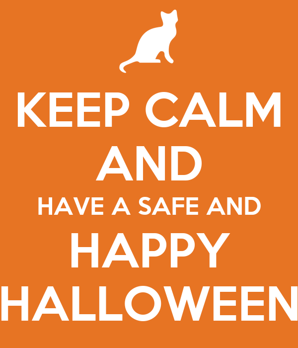 KEEP CALM AND HAVE A SAFE AND HAPPY HALLOWEEN