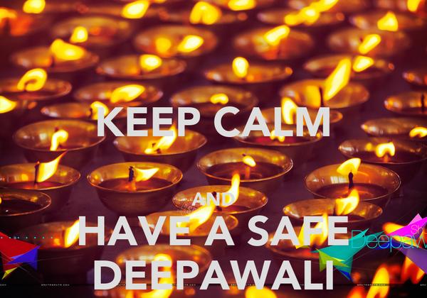 KEEP CALM  AND HAVE A SAFE DEEPAWALI