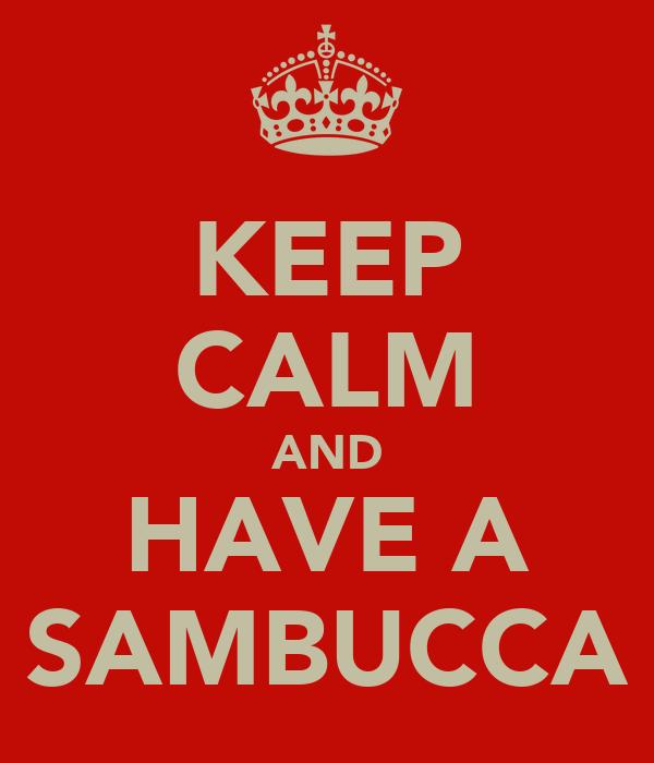 KEEP CALM AND HAVE A SAMBUCCA