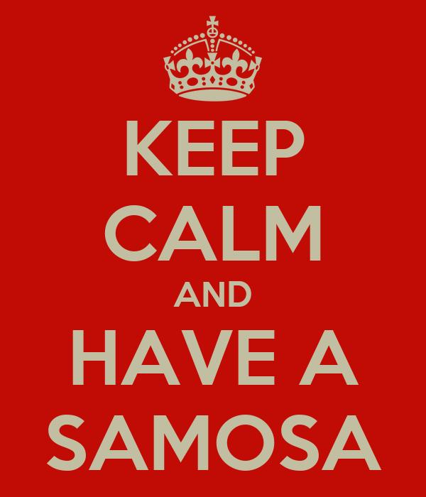 KEEP CALM AND HAVE A SAMOSA