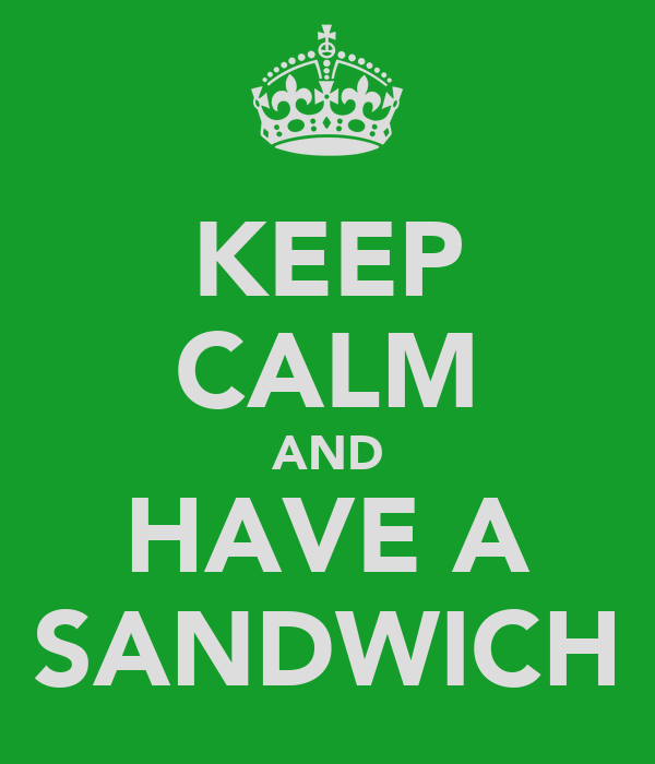 KEEP CALM AND HAVE A SANDWICH