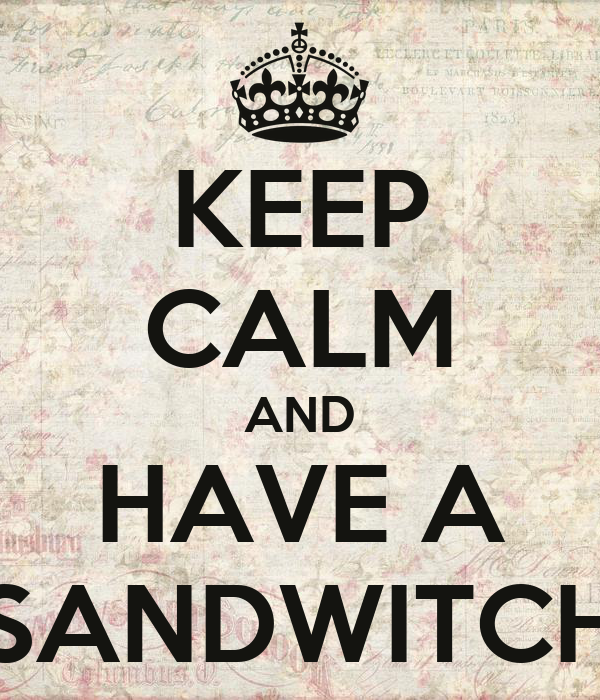 KEEP CALM AND HAVE A SANDWITCH