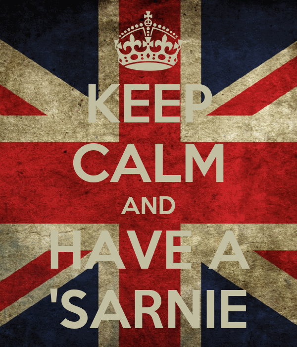 KEEP CALM AND HAVE A 'SARNIE