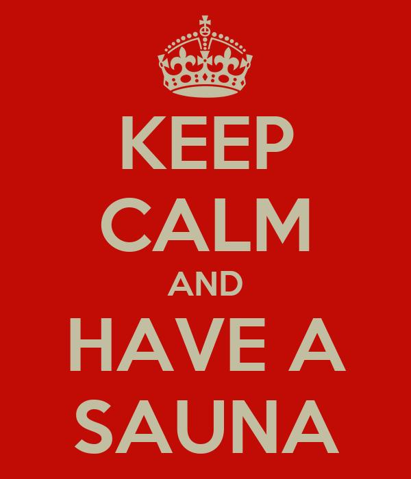 KEEP CALM AND HAVE A SAUNA