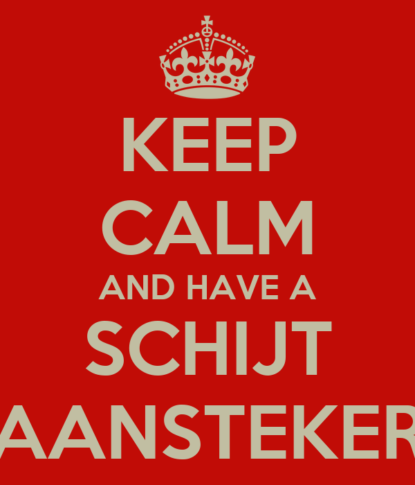 KEEP CALM AND HAVE A SCHIJT AANSTEKER