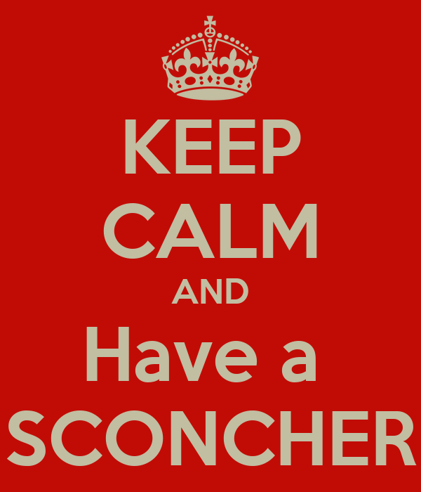 KEEP CALM AND Have a  SCONCHER