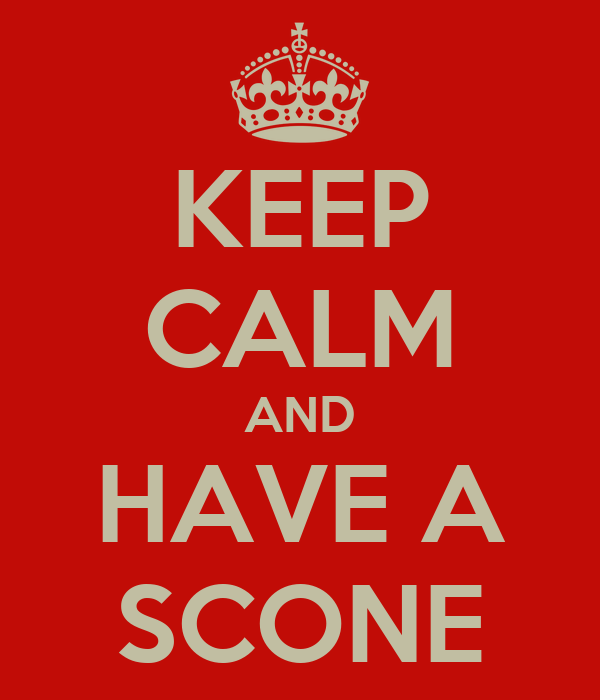 KEEP CALM AND HAVE A SCONE