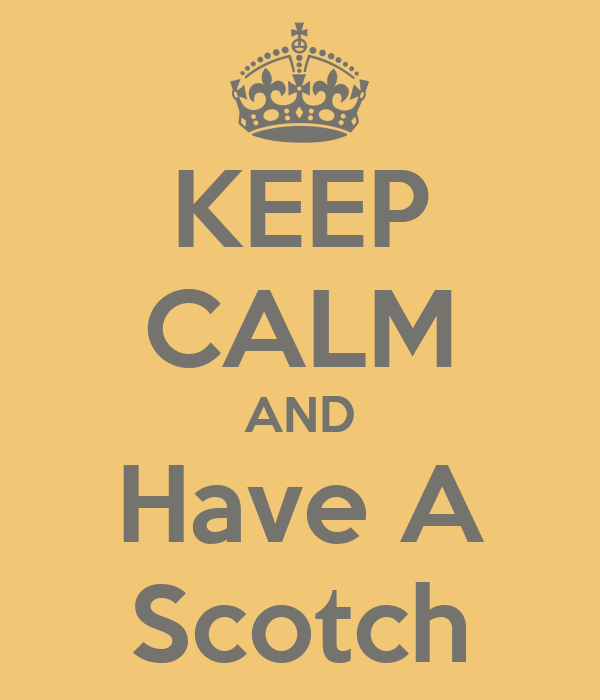 KEEP CALM AND Have A Scotch