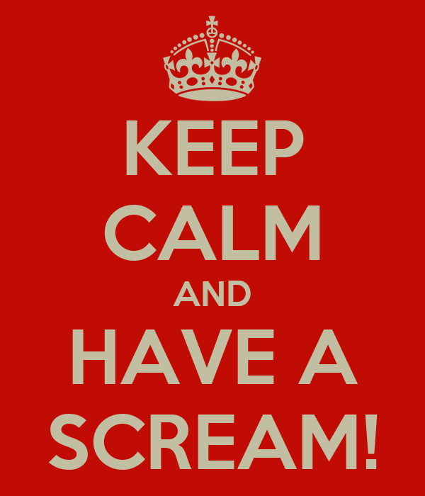 KEEP CALM AND HAVE A SCREAM!