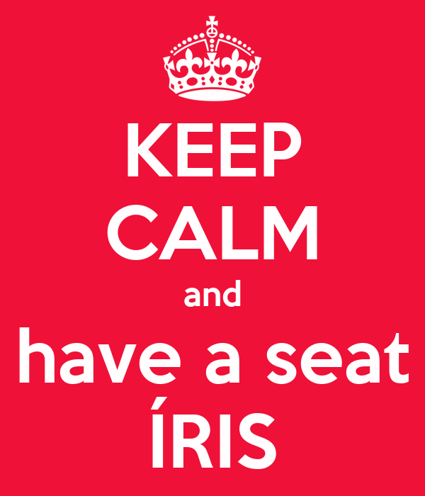 KEEP CALM and have a seat ÍRIS