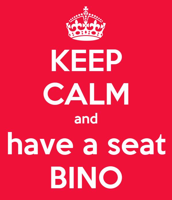 KEEP CALM and have a seat BINO