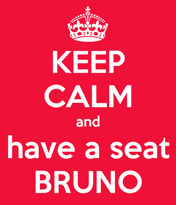 KEEP CALM and have a seat BRUNO