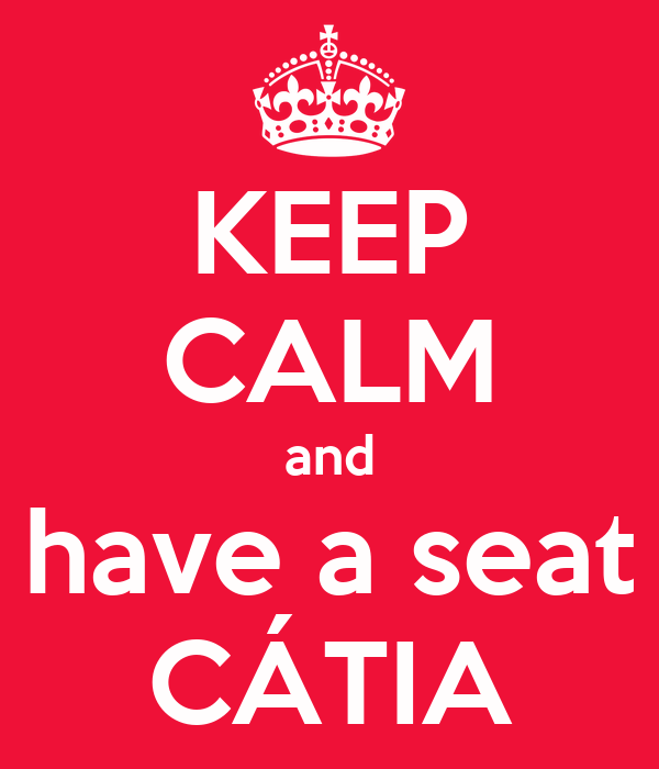KEEP CALM and have a seat CÁTIA