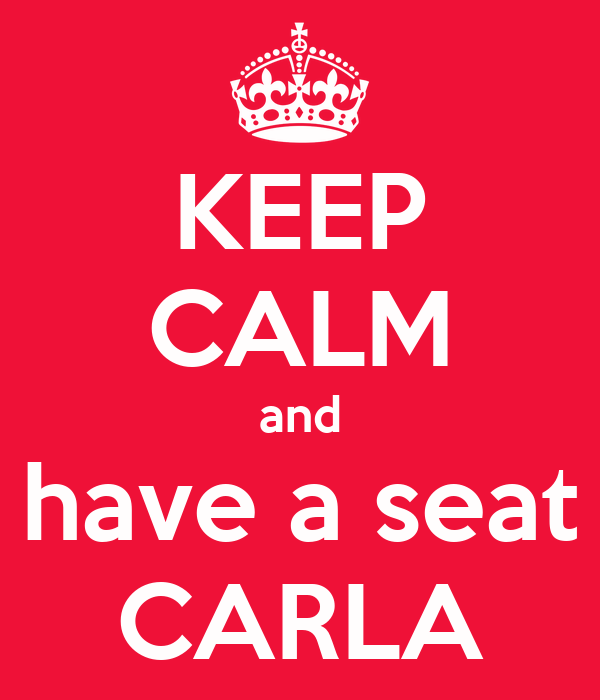 KEEP CALM and have a seat CARLA
