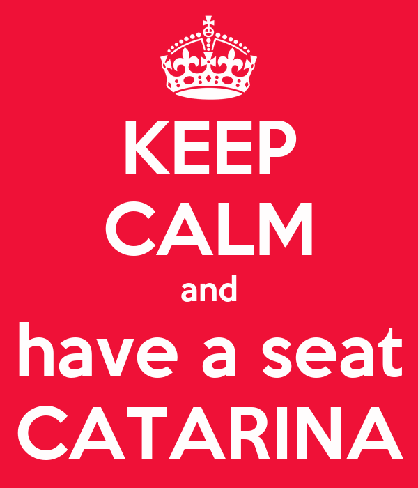 KEEP CALM and have a seat CATARINA