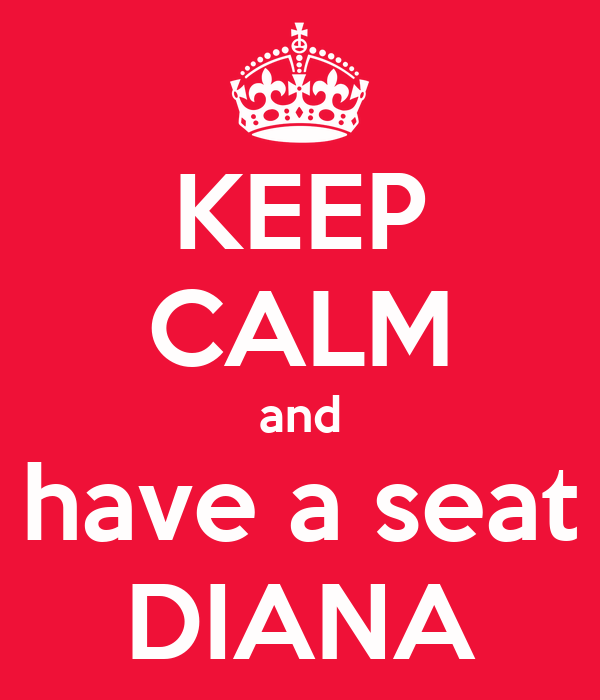 KEEP CALM and have a seat DIANA