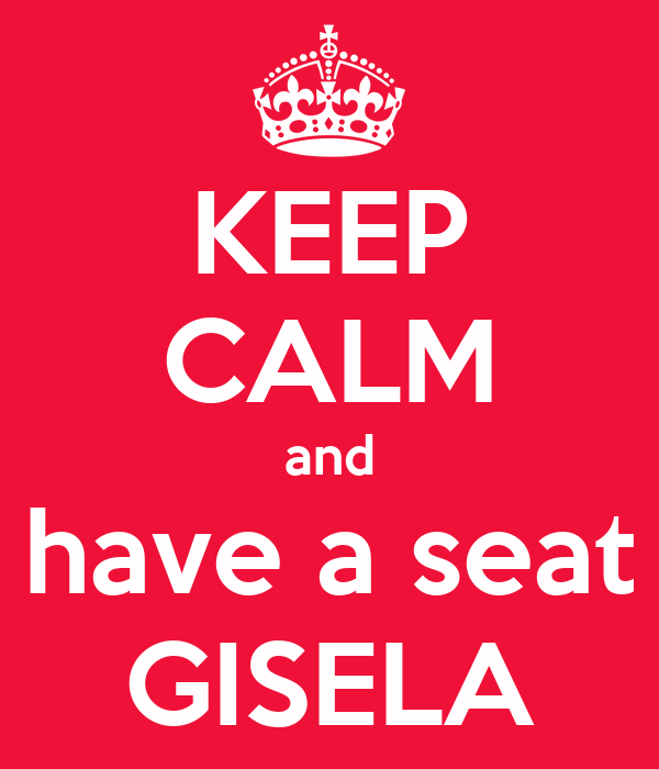 KEEP CALM and have a seat GISELA