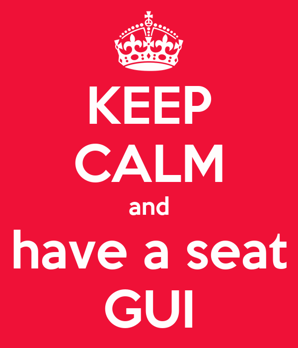 KEEP CALM and have a seat GUI