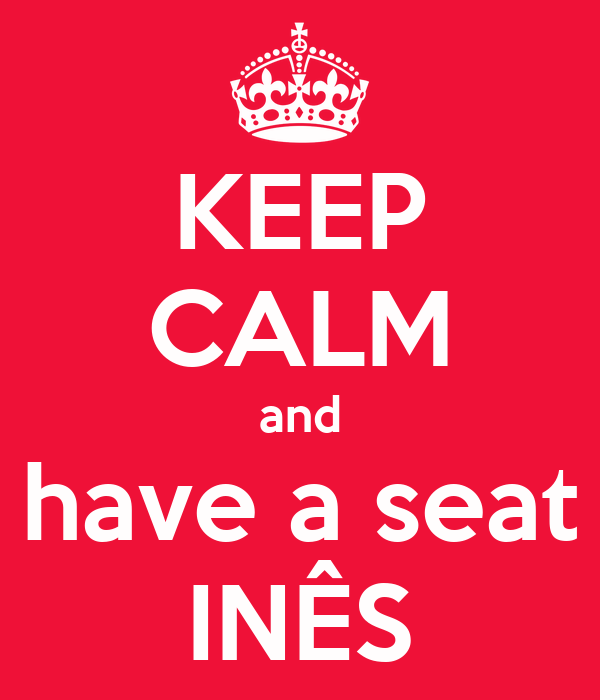 KEEP CALM and have a seat INÊS
