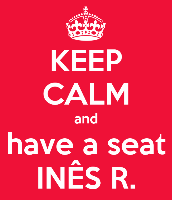 KEEP CALM and have a seat INÊS R.