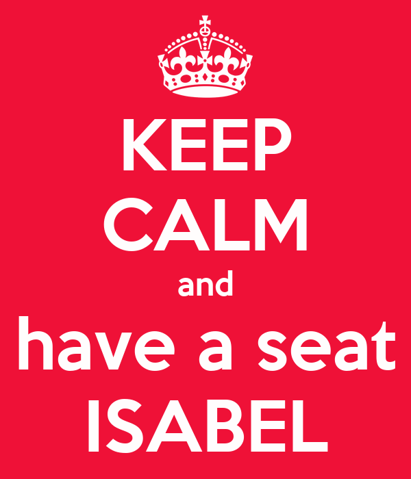 KEEP CALM and have a seat ISABEL