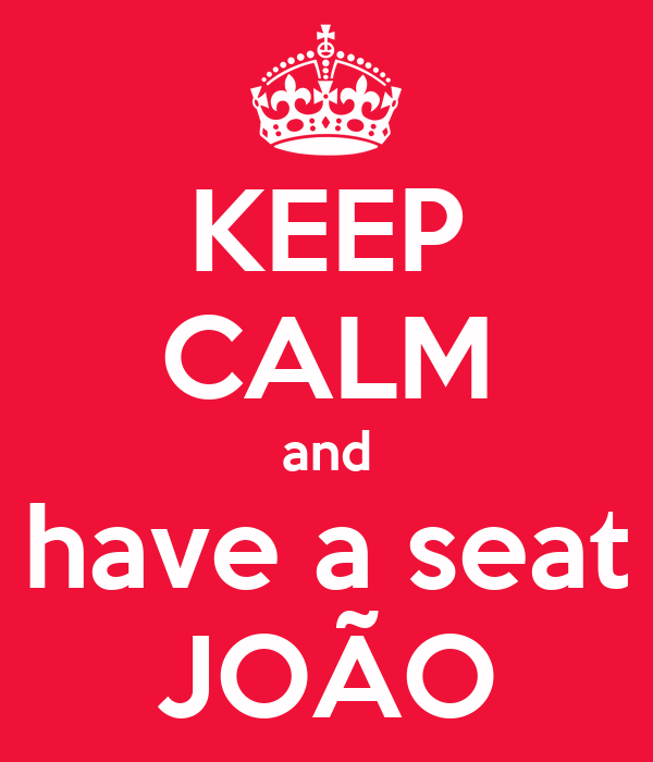 KEEP CALM and have a seat JOÃO