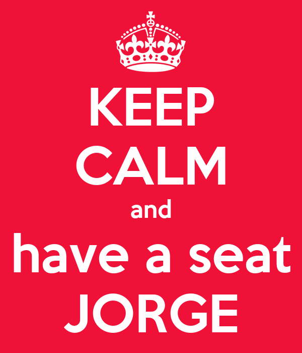 KEEP CALM and have a seat JORGE