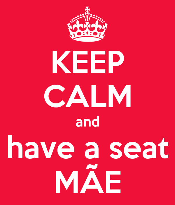 KEEP CALM and have a seat MÃE