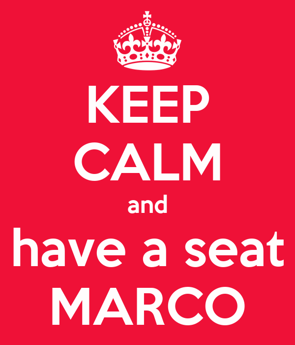 KEEP CALM and have a seat MARCO
