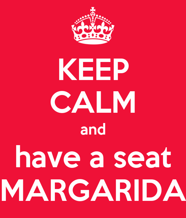 KEEP CALM and have a seat MARGARIDA