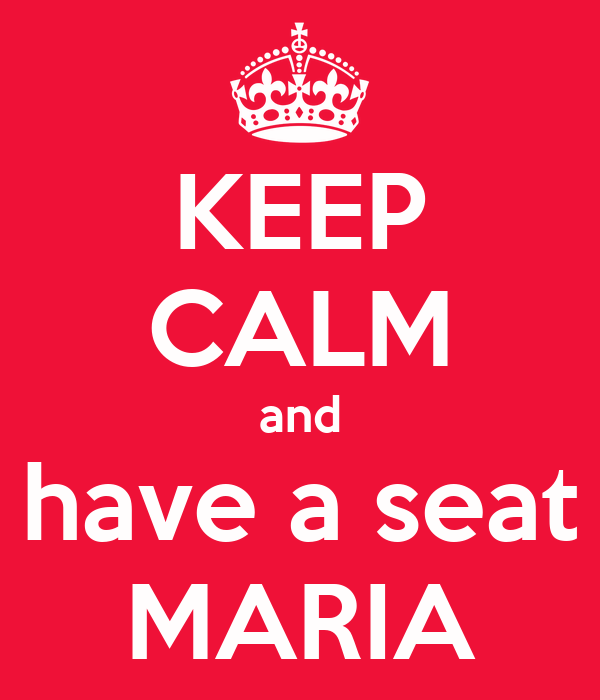 KEEP CALM and have a seat MARIA