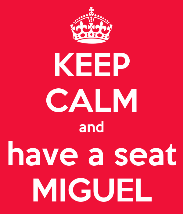 KEEP CALM and have a seat MIGUEL