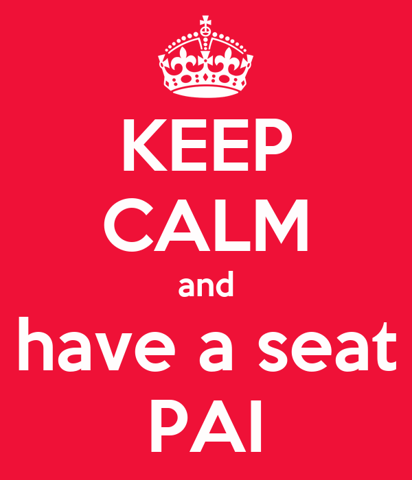 KEEP CALM and have a seat PAI