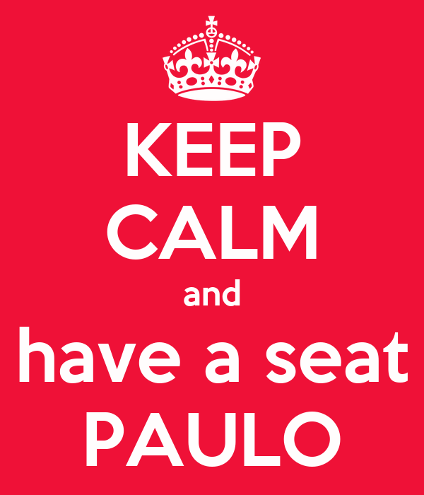 KEEP CALM and have a seat PAULO