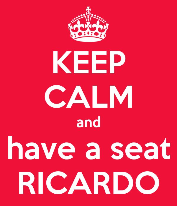 KEEP CALM and have a seat RICARDO