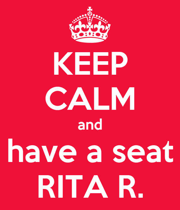 KEEP CALM and have a seat RITA R.