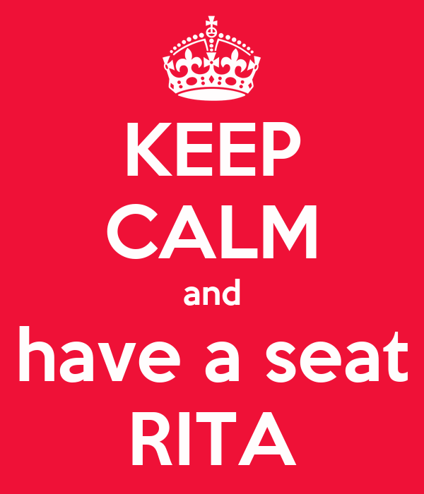 KEEP CALM and have a seat RITA