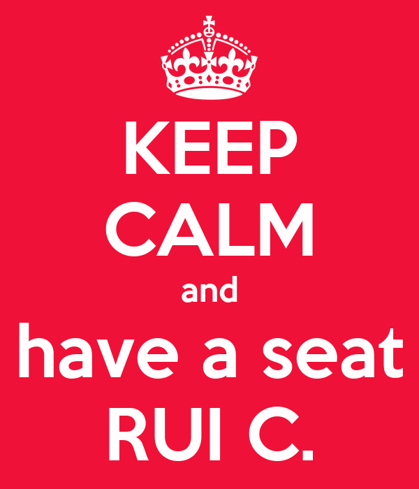 KEEP CALM and have a seat RUI C.