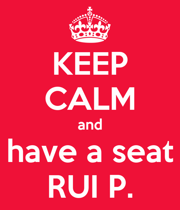 KEEP CALM and have a seat RUI P.