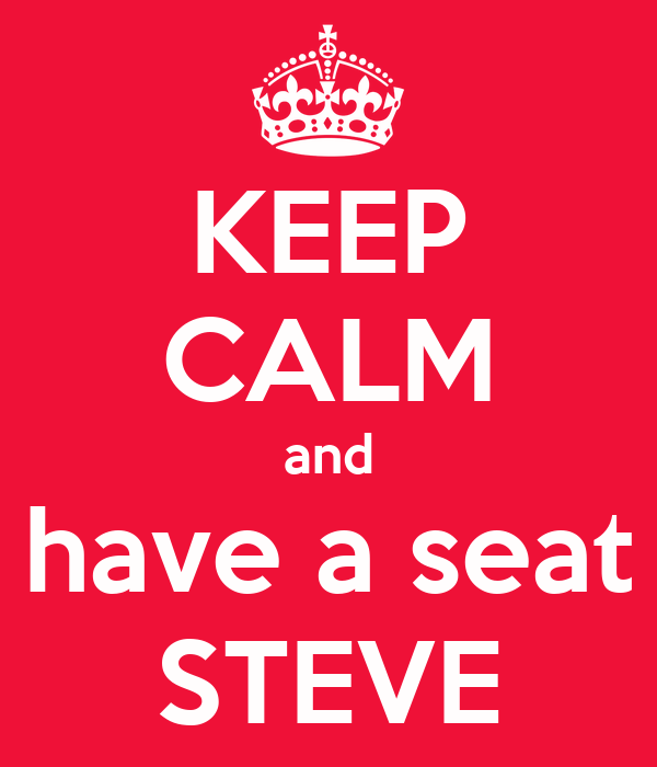 KEEP CALM and have a seat STEVE