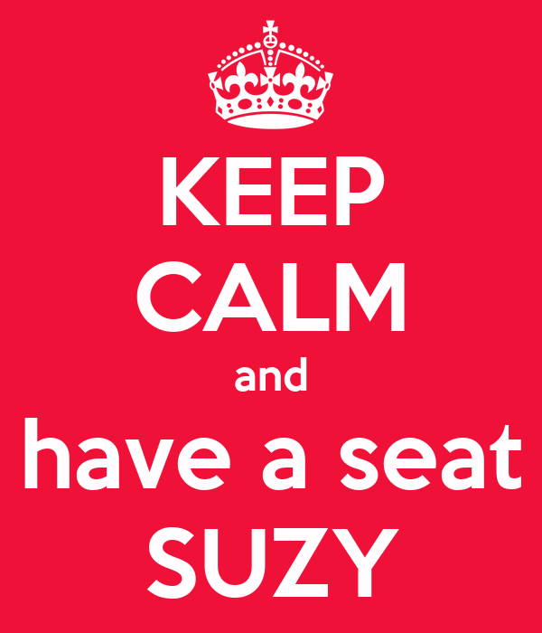 KEEP CALM and have a seat SUZY