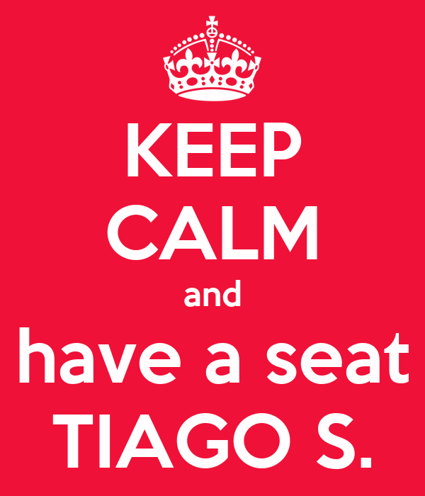 KEEP CALM and have a seat TIAGO S.
