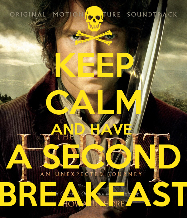 KEEP CALM AND HAVE  A SECOND BREAKFAST