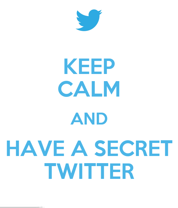 KEEP CALM AND HAVE A SECRET TWITTER