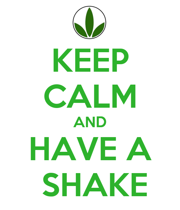 KEEP CALM AND HAVE A  SHAKE