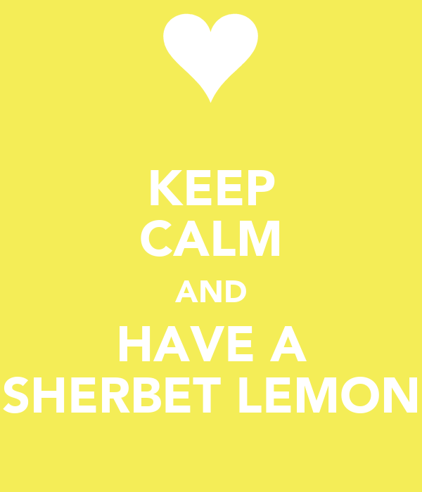 KEEP CALM AND HAVE A SHERBET LEMON