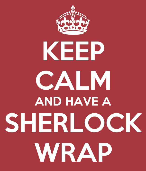 KEEP CALM AND HAVE A SHERLOCK WRAP