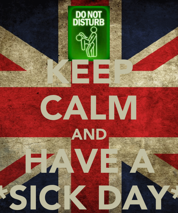 KEEP CALM AND HAVE A *SICK DAY*